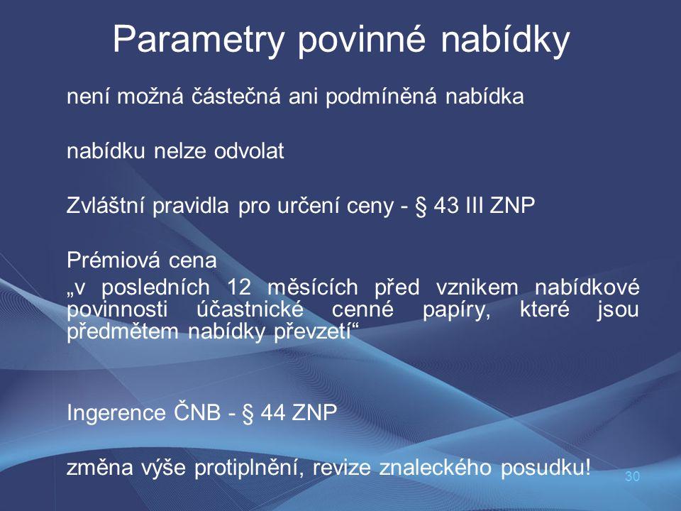 30 Parametry povinné nabídky není možná částečná ani podmíněná nabídka nabídku nelze odvolat Zvláštní pravidla pro určení ceny - § 43 III ZNP Prémiová