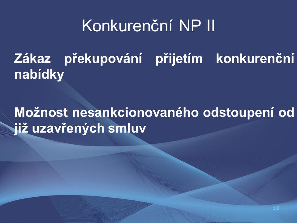 33 Konkurenční NP II Zákaz překupování přijetím konkurenční nabídky Možnost nesankcionovaného odstoupení od již uzavřených smluv
