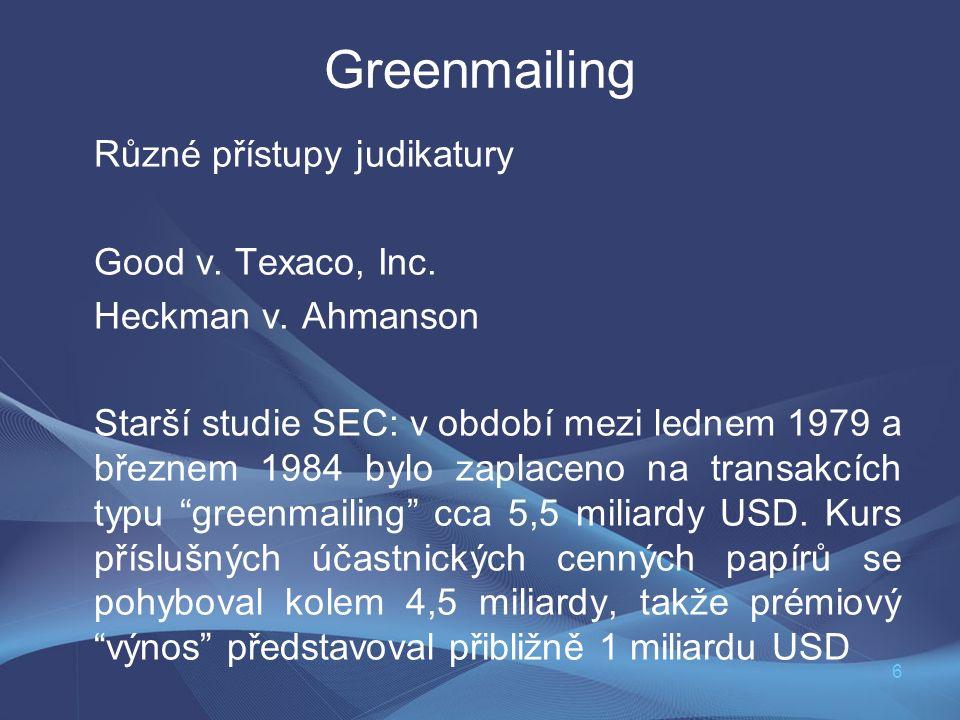 6 Greenmailing Různé přístupy judikatury Good v. Texaco, Inc. Heckman v. Ahmanson Starší studie SEC: v období mezi lednem 1979 a březnem 1984 bylo zap