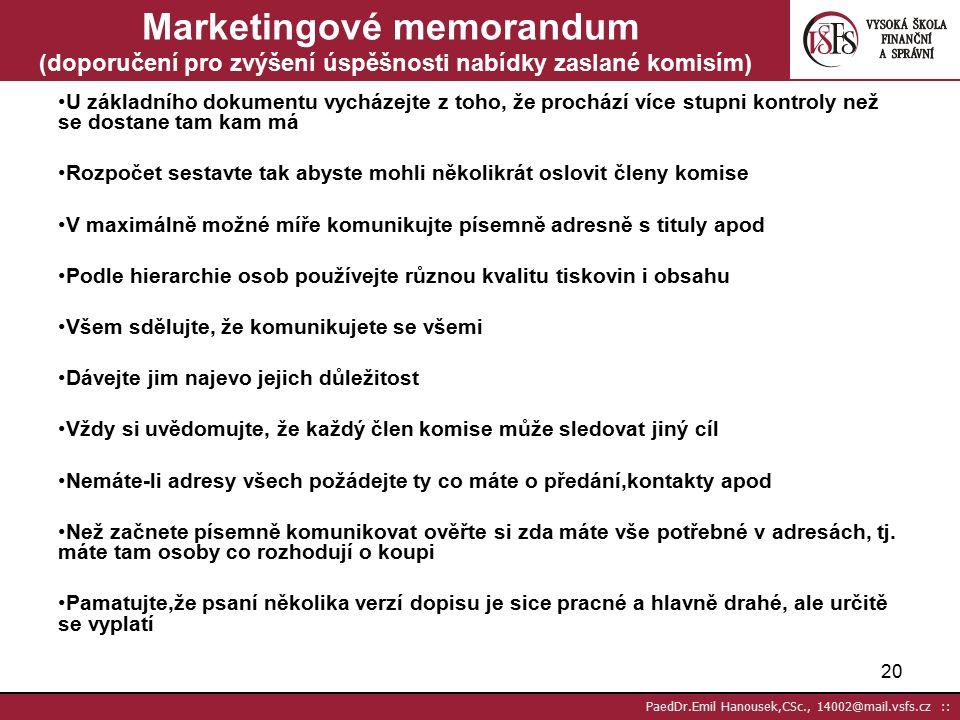 19 PaedDr.Emil Hanousek,CSc., 14002@mail.vsfs.cz :: Cílové trhy a potencionální zákazníci Cílové trhy a potencionální zákazníci Kotler str.643 Pravidlo R-F-M (recency-frequency-monetary amount= aktuálnost-frekvence-velikost peněžní částky) tzn.,že nejlepší zákazníci jsou tací, co se právě chystají nakupovat, nakupují často a utrácejí největší peněžní částky.