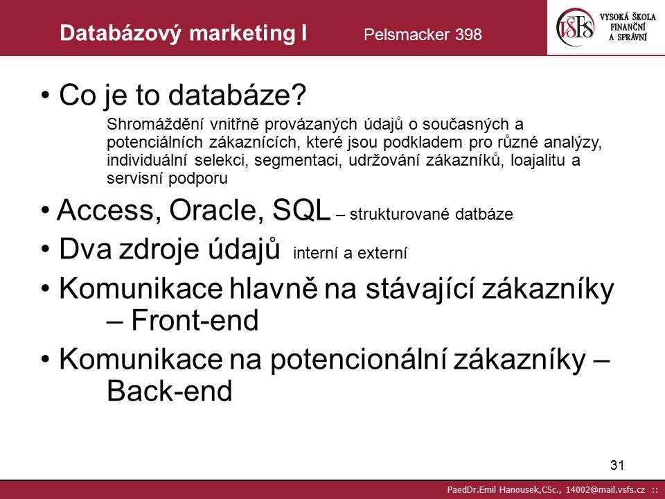 30 PaedDr.Emil Hanousek,CSc., 14002@mail.vsfs.cz :: Relační (vztahový) marketing II Foret str.320 Fáze vztahu: - vnímání hodnoty - navázání kontaktu - rozvíjení vztahu - může dojít i k negaci – ukončení vztahu CRM jako zdroj dat: - zdroj důležitých dat pro firmu - je to nejen nástroj řízení vztahů, ale také zdroj komplexních informací CRM a firemní identita: - zákazník musí vnímat hodnoty firmy kam se zařazuje firemní design, kultura, komunikace a produkt