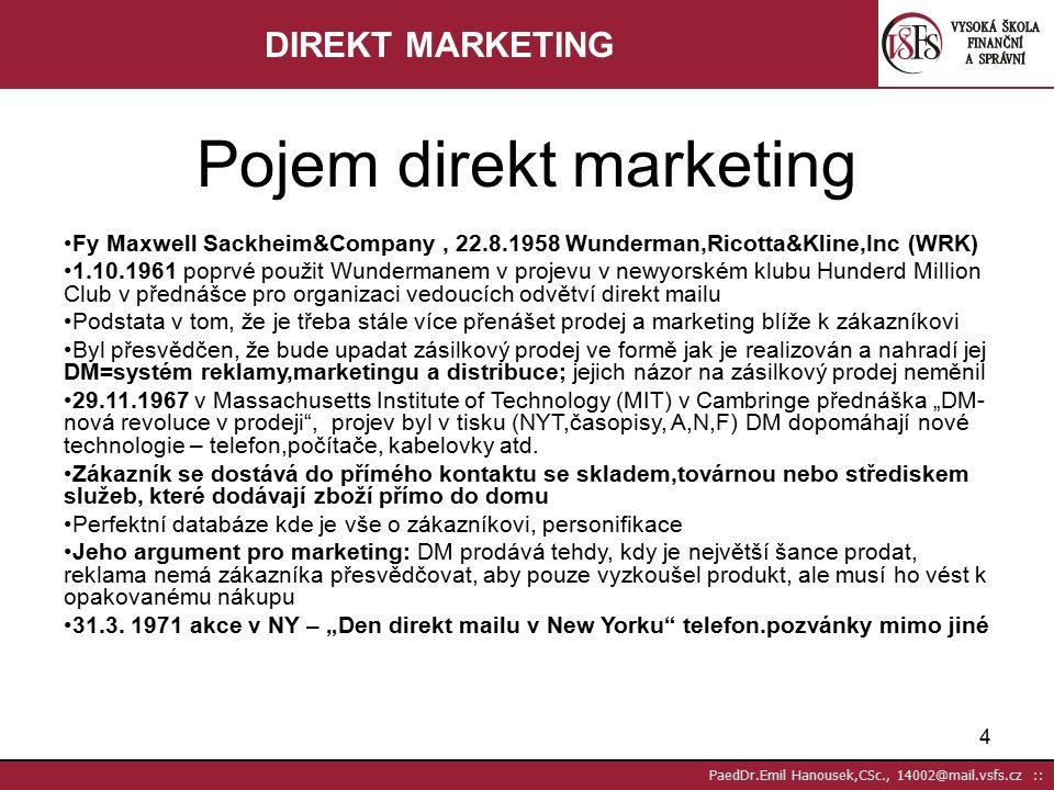 """54 PaedDr.Emil Hanousek,CSc., 14002@mail.vsfs.cz :: Vyhodnocení ziskovosti přímých médií – sběr dat 2 (2) Příspěvková marže Jde o to, zda se použití přímých medií vyplatí, a to závisí na tom, co vynese prodej a tento zisk se nazývá: Zisk (příspěvková marže) = PC- VN (výrobní náklady) na výrobu výrobku Nejsou zahrnuty: Nepřímé náklady kampaně a fixní náklady( platy,kanc.materiál, budovy,rozhodnutí..) Míra odezvy Očekávaná míra odezvy: Odhad velikosti a druhu očekávané odezvy spotřebitelů v poměru k jejich počtu Má 3 části: Pravděpodobnost nákupu počet nákupů/počet kontaktovaných Pravděpodobnost vrácení koupí a pak ho vrátí Pravděpodobnost """"neodezvy není reakce U jedince je součet těchto tří pravděpodobností 1 (8xosloven 2x,4x,2x) U velkých databází to tak jednoduché není, ale na to je statistika"""
