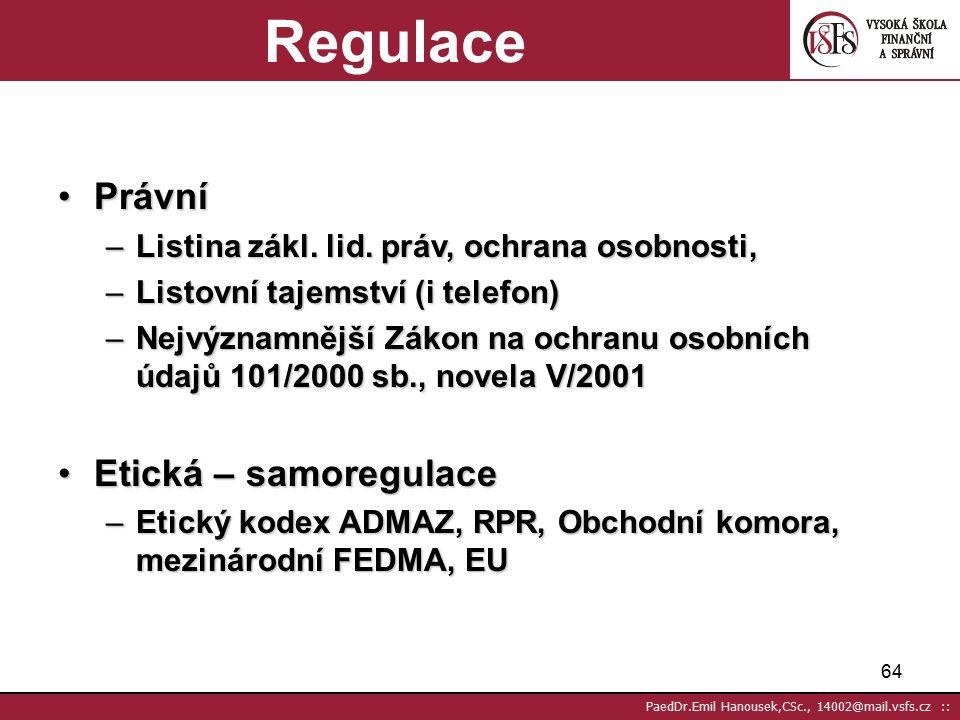 63 PaedDr.Emil Hanousek,CSc., 14002@mail.vsfs.cz :: Ochrana osobních údajů a DMRegulaceprávníetická Týká se pouze soukromí osob Netýká se firem (ani funkcí a jmen) podnikatelů – fyzických osob, ale..