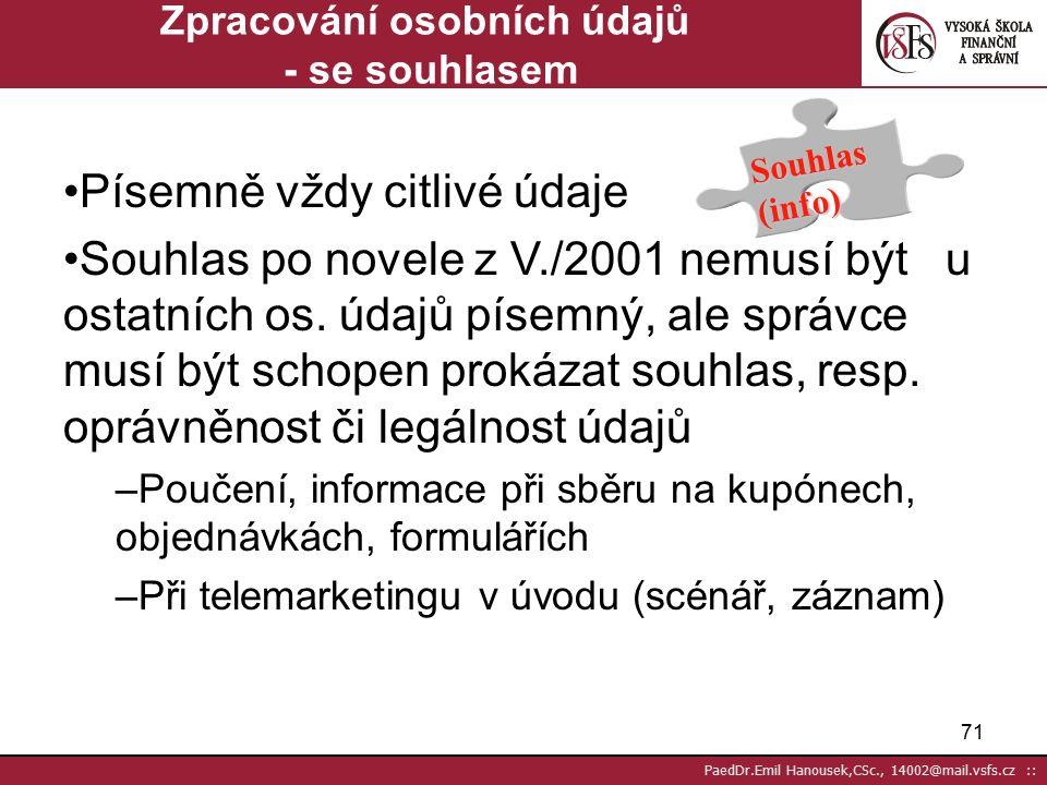 70 PaedDr.Emil Hanousek,CSc., 14002@mail.vsfs.cz :: Zpracování osobních údajů – jen podle zákona Povinnosti ne na nahodilé, pro oficiální statistiky a archiv, pro policii aj.