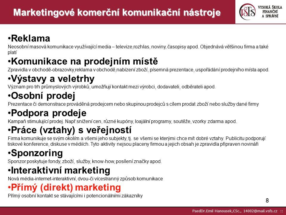 38 PaedDr.Emil Hanousek,CSc., 14002@mail.vsfs.cz :: JAKÁ JE TEDY PODSTATA (ÚKOLY) DM Získat nového zákazníka Zvýšit obrat se zákazníkem Budovat loajalitu zákazníka Změnit zákazníka na klíčového – VIP Optimalizovat náklady Optimalizovat výnosy