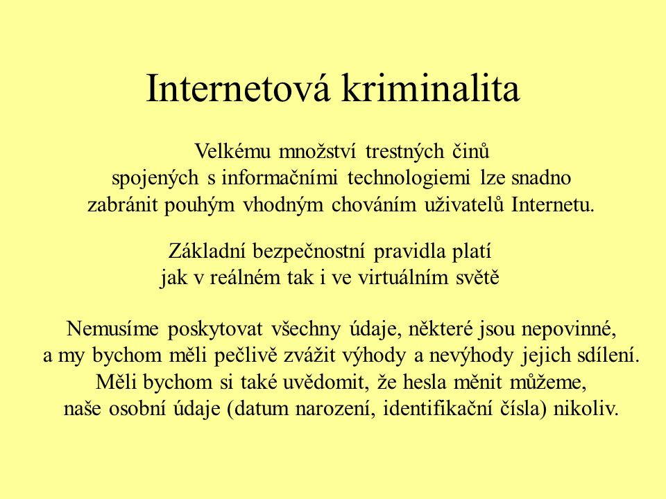 Internetová kriminalita Velkému množství trestných činů spojených s informačními technologiemi lze snadno zabránit pouhým vhodným chováním uživatelů Internetu.