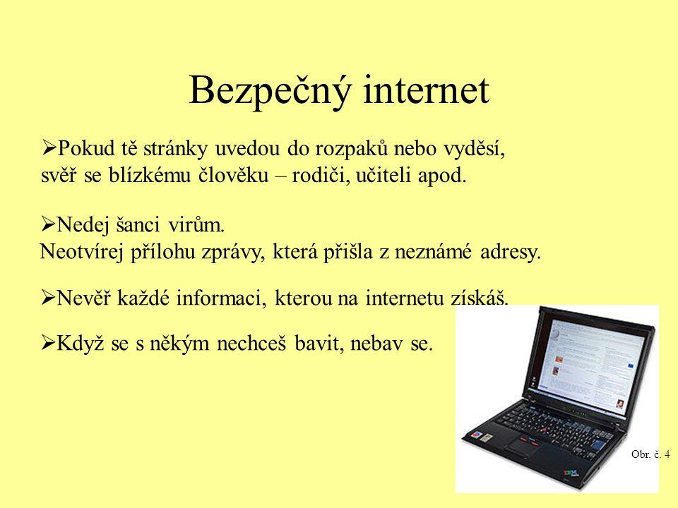 Bezpečný internet  Pokud tě stránky uvedou do rozpaků nebo vyděsí, svěř se blízkému člověku – rodiči, učiteli apod.