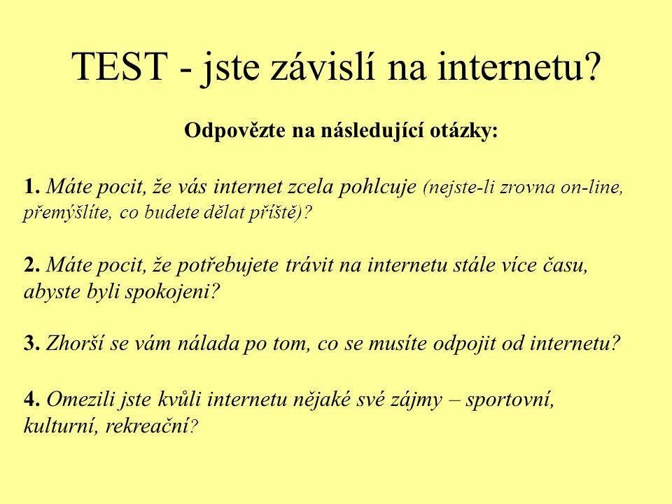 TEST - jste závislí na internetu.Odpovězte na následující otázky: 1.