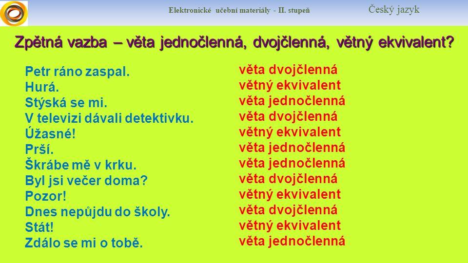 Elektronické učební materiály - II. stupeň Český jazyk Zpětná vazba – věta jednočlenná, dvojčlenná, větný ekvivalent? Petr ráno zaspal. Hurá. Stýská s