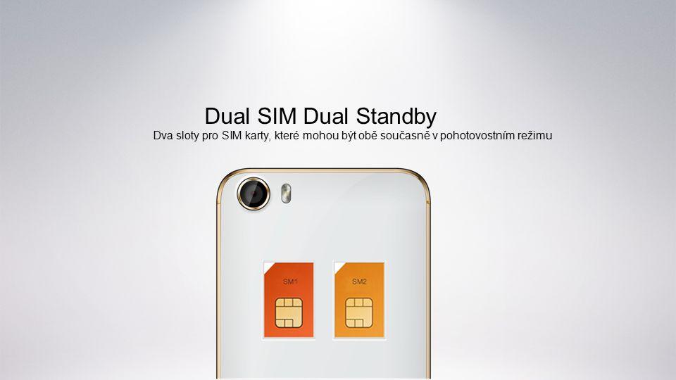 Dual SIM Dual Standby Dva sloty pro SIM karty, které mohou být obě současně v pohotovostním režimu