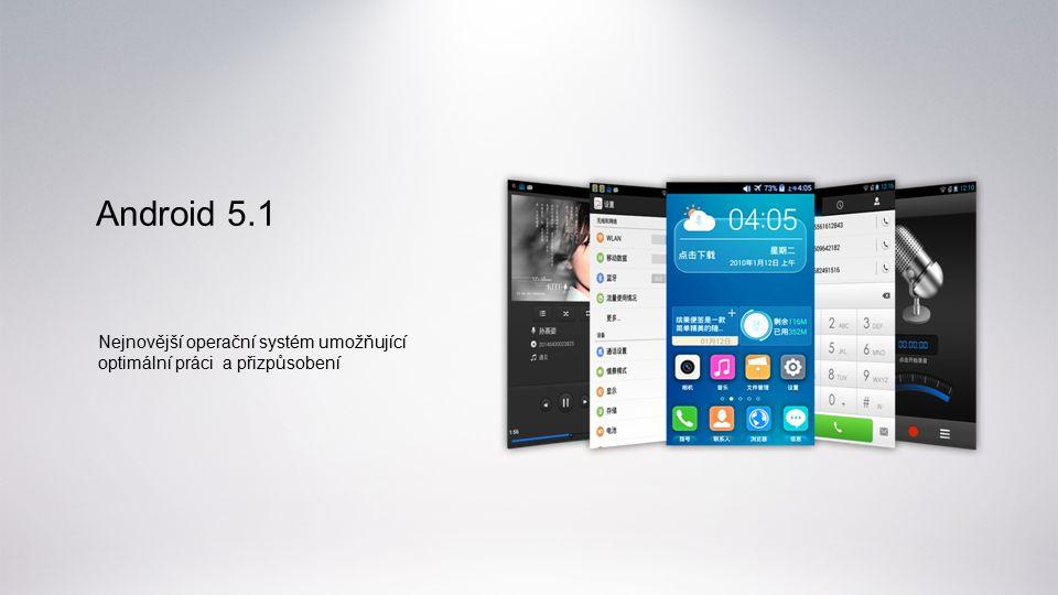 Android 5.1 Nejnovější operační systém umožňující optimální práci a přizpůsobení