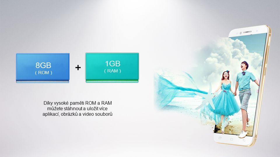 Díky vysoké paměti ROM a RAM můžete stáhnout a uložit více aplikací, obrázků a video souborů + 1GB ( RAM ) 8GB ( ROM )