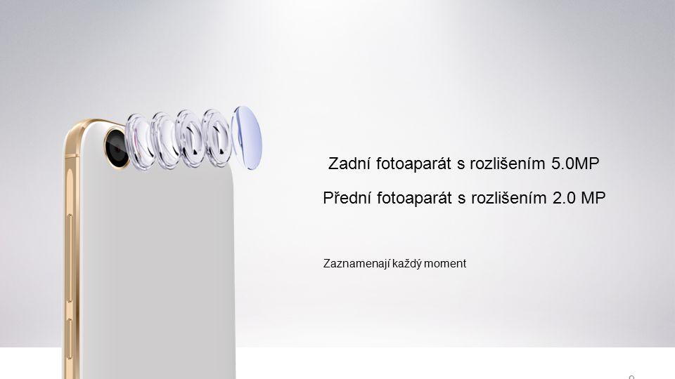 9 Přední fotoaparát s rozlišením 2.0 MP Zaznamenají každý moment Zadní fotoaparát s rozlišením 5.0MP