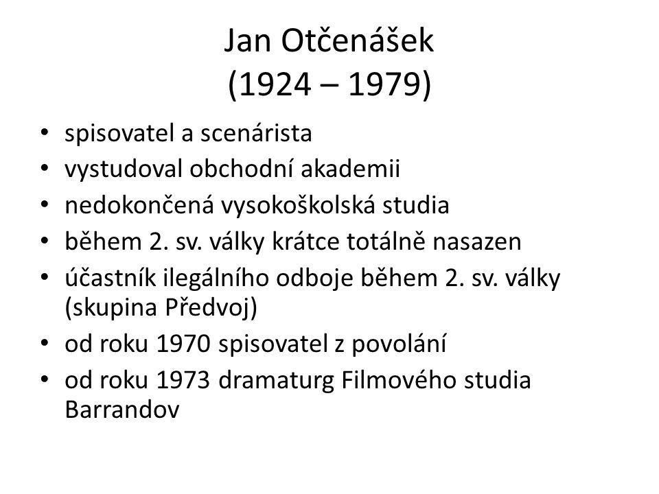 Jan Otčenášek (1924 – 1979) spisovatel a scenárista vystudoval obchodní akademii nedokončená vysokoškolská studia během 2.
