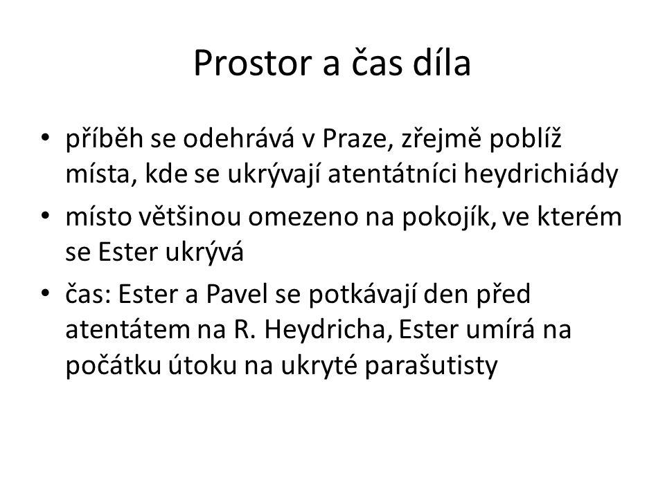 Prostor a čas díla příběh se odehrává v Praze, zřejmě poblíž místa, kde se ukrývají atentátníci heydrichiády místo většinou omezeno na pokojík, ve kterém se Ester ukrývá čas: Ester a Pavel se potkávají den před atentátem na R.
