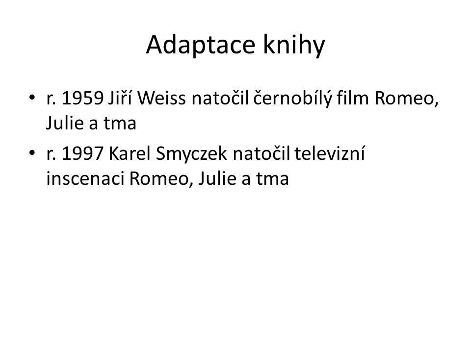 Adaptace knihy r. 1959 Jiří Weiss natočil černobílý film Romeo, Julie a tma r.