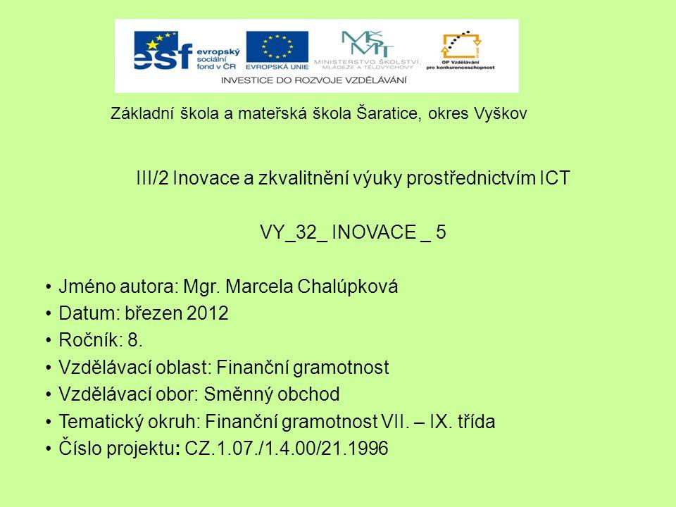 III/2 Inovace a zkvalitnění výuky prostřednictvím ICT VY_32_ INOVACE _ 5 Jméno autora: Mgr. Marcela Chalúpková Datum: březen 2012 Ročník: 8. Vzdělávac