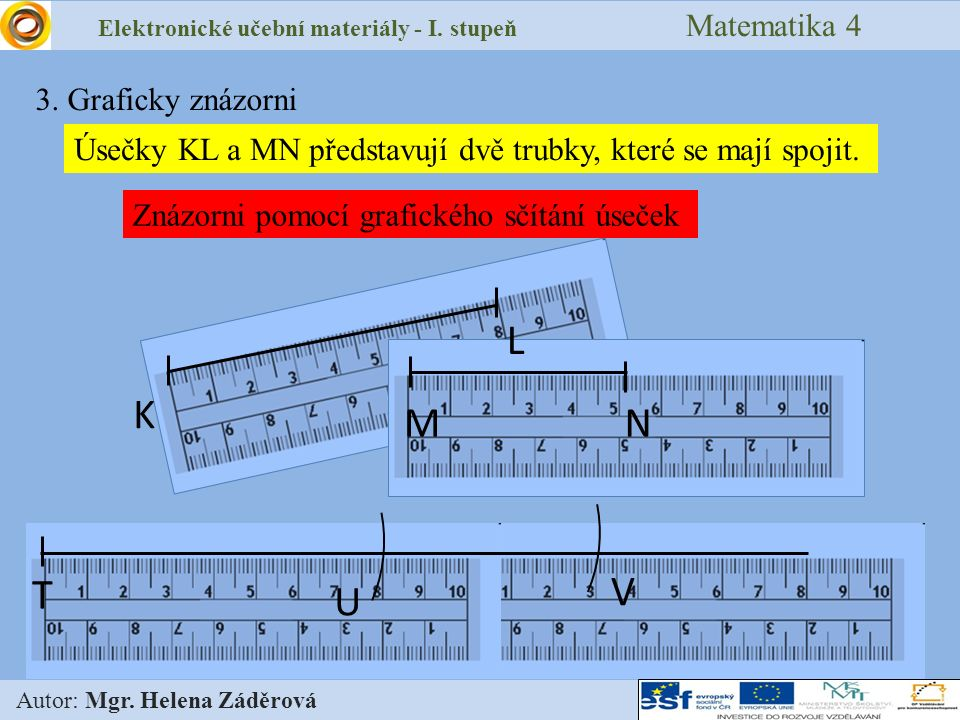 Elektronické učební materiály - I. stupeň Matematika 4 Autor: Mgr. Helena Záděrová Úsečky KL a MN představují dvě trubky, které se mají spojit. Znázor