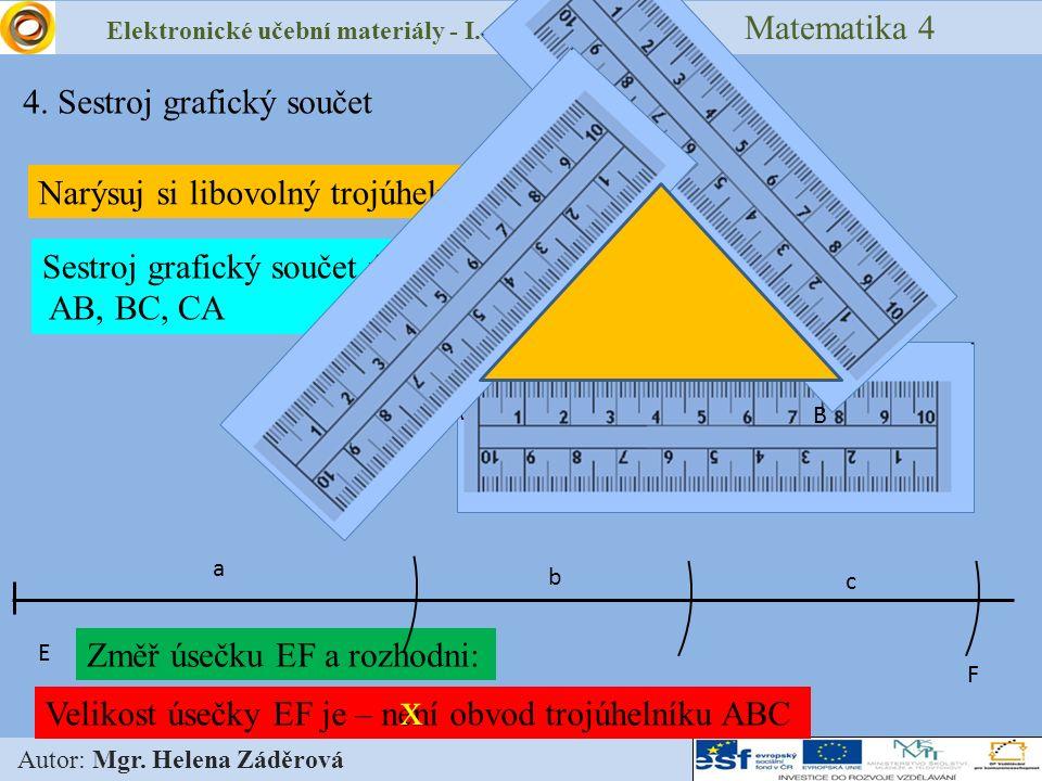 Změř úsečku EF a rozhodni: Sestroj grafický součet úseček AB, BC, CA Elektronické učební materiály - I. stupeň Matematika 4 Autor: Mgr. Helena Záděrov