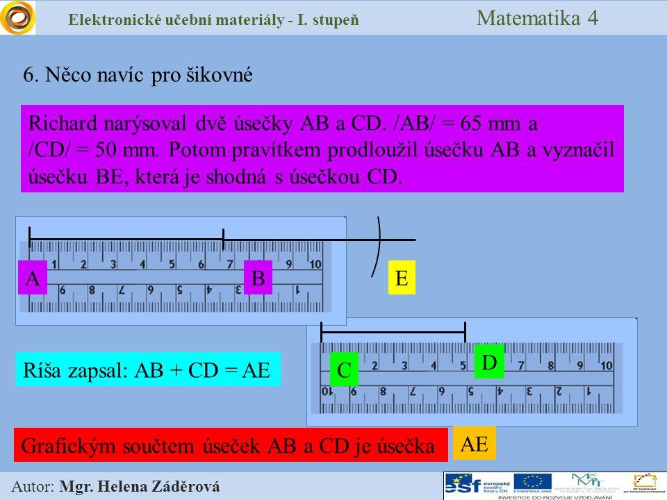 Elektronické učební materiály - I. stupeň Matematika 4 Autor: Mgr. Helena Záděrová 6. Něco navíc pro šikovné Richard narýsoval dvě úsečky AB a CD. /AB