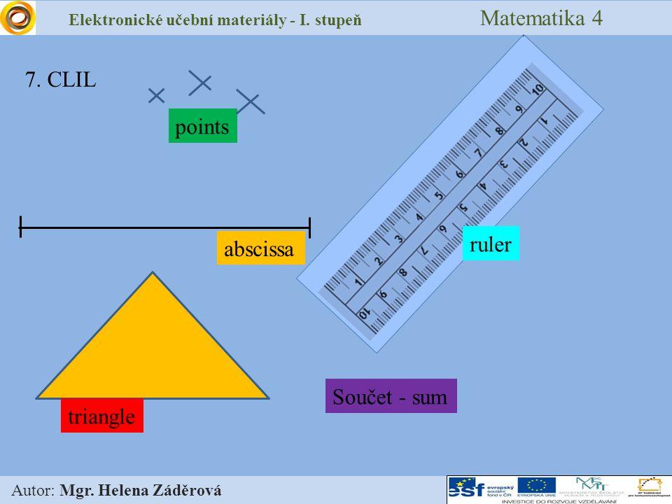 Elektronické učební materiály - I. stupeň Matematika 4 Autor: Mgr. Helena Záděrová 7. CLIL abscissa ruler triangle points Součet - sum