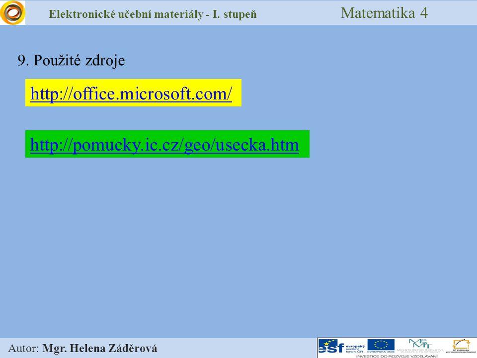 Elektronické učební materiály - I. stupeň Matematika 4 Autor: Mgr. Helena Záděrová 9. Použité zdroje http://office.microsoft.com/ http://pomucky.ic.cz