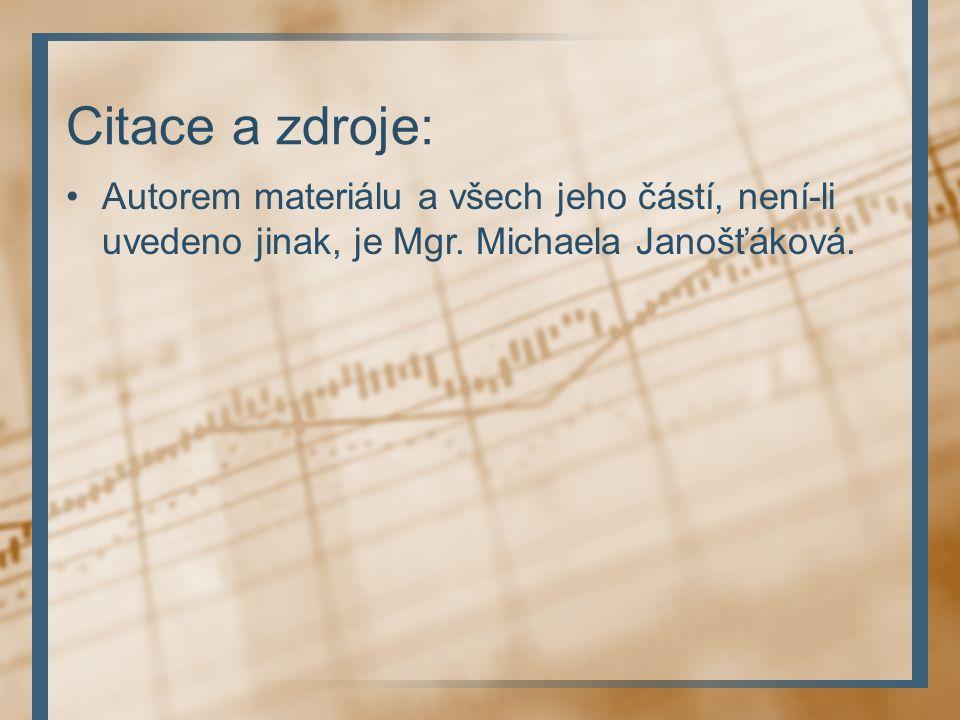 Citace a zdroje: Autorem materiálu a všech jeho částí, není-li uvedeno jinak, je Mgr.