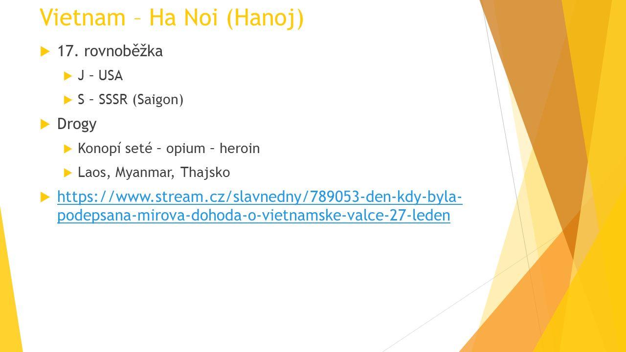 Vietnam – Ha Noi (Hanoj)  17. rovnoběžka  J – USA  S – SSSR (Saigon)  Drogy  Konopí seté – opium – heroin  Laos, Myanmar, Thajsko  https://www.