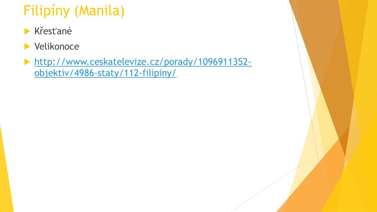 Filipíny (Manila)  Křesťané  Velikonoce  http://www.ceskatelevize.cz/porady/1096911352- objektiv/4986-staty/112-filipiny/ http://www.ceskatelevize.