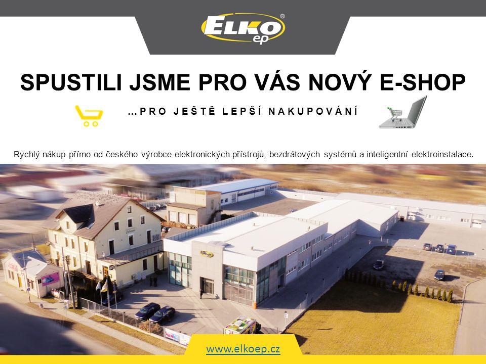 www.elkoep.cz …PRO JEŠTĚ LEPŠÍ NAKUPOVÁNÍ SPUSTILI JSME PRO VÁS NOVÝ E-SHOP Rychlý nákup přímo od českého výrobce elektronických přístrojů, bezdrátových systémů a inteligentní elektroinstalace.