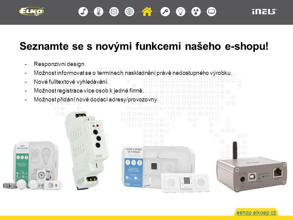 Seznamte se s novými funkcemi našeho e-shopu! eshop.elkoep.cz -Responzivní design. -Možnost informovat se o termínech naskladnění právě nedostupného v