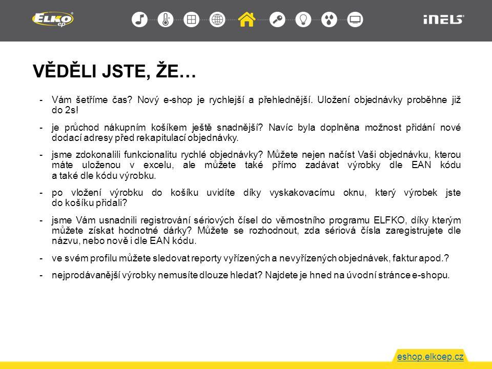 VĚDĚLI JSTE, ŽE… eshop.elkoep.cz -Vám šetříme čas? Nový e-shop je rychlejší a přehlednější. Uložení objednávky proběhne již do 2s! -je průchod nákupní
