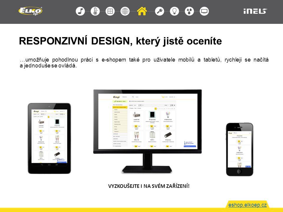RESPONZIVNÍ DESIGN, který jistě oceníte eshop.elkoep.cz …umožňuje pohodlnou práci s e-shopem také pro uživatele mobilů a tabletů, rychleji se načítá a jednoduše se ovládá.