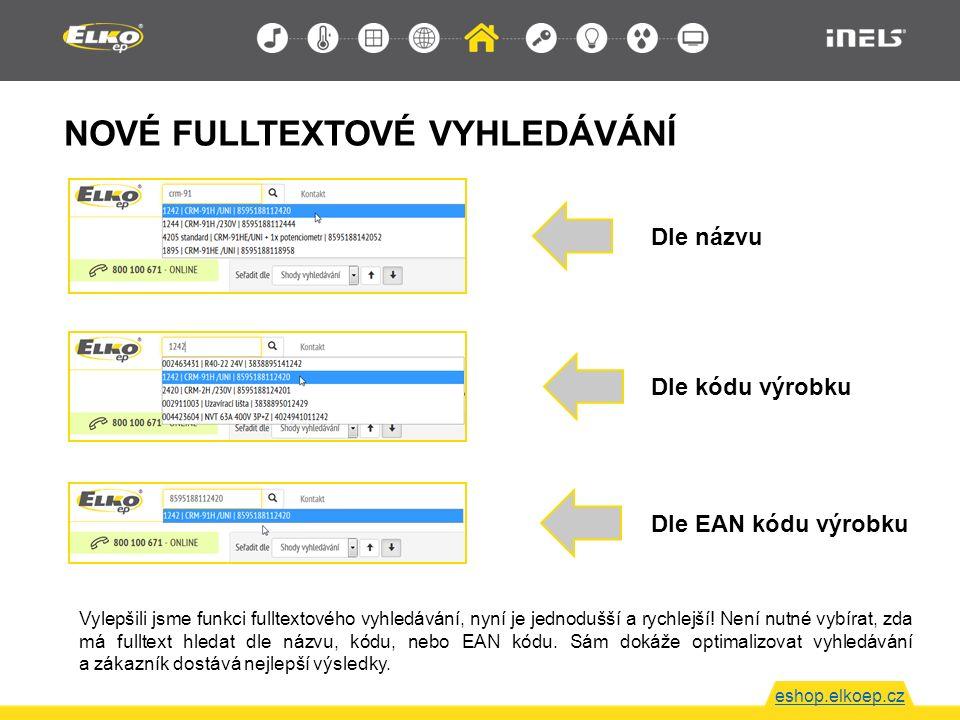 NOVÉ FULLTEXTOVÉ VYHLEDÁVÁNÍ eshop.elkoep.cz Dle názvu Dle kódu výrobku Dle EAN kódu výrobku Vylepšili jsme funkci fulltextového vyhledávání, nyní je jednodušší a rychlejší.