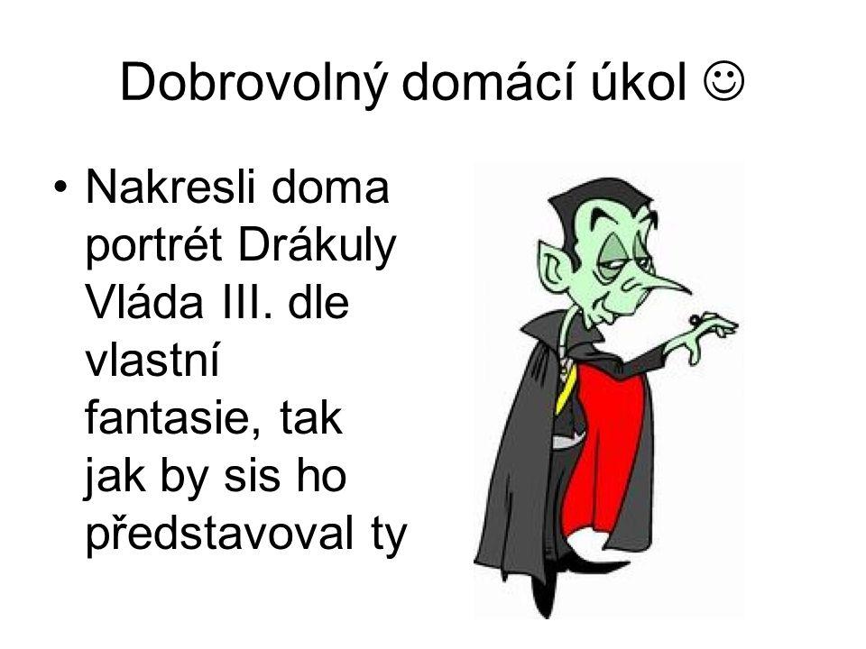 Dobrovolný domácí úkol Nakresli doma portrét Drákuly Vláda III.