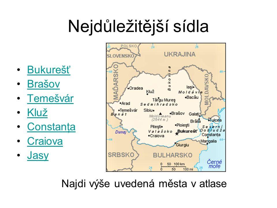 Nejdůležitější sídla Bukurešť Brašov Temešvár Kluž Constanţa Craiova Jasy Najdi výše uvedená města v atlase