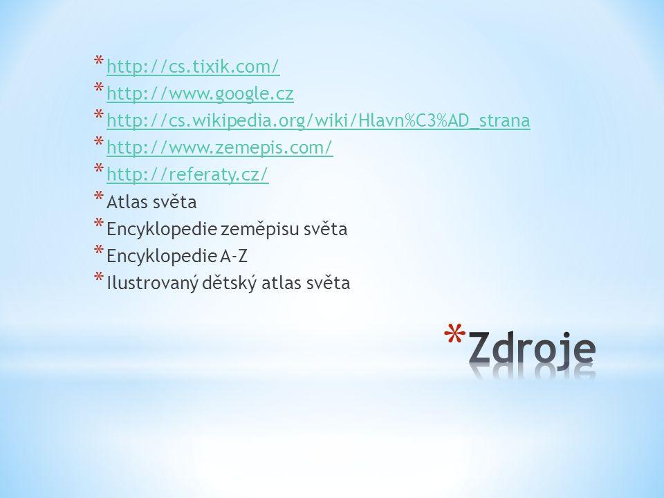 * http://cs.tixik.com/ http://cs.tixik.com/ * http://www.google.cz http://www.google.cz * http://cs.wikipedia.org/wiki/Hlavn%C3%AD_strana http://cs.wikipedia.org/wiki/Hlavn%C3%AD_strana * http://www.zemepis.com/ http://www.zemepis.com/ * http://referaty.cz/ http://referaty.cz/ * Atlas světa * Encyklopedie zeměpisu světa * Encyklopedie A-Z * Ilustrovaný dětský atlas světa