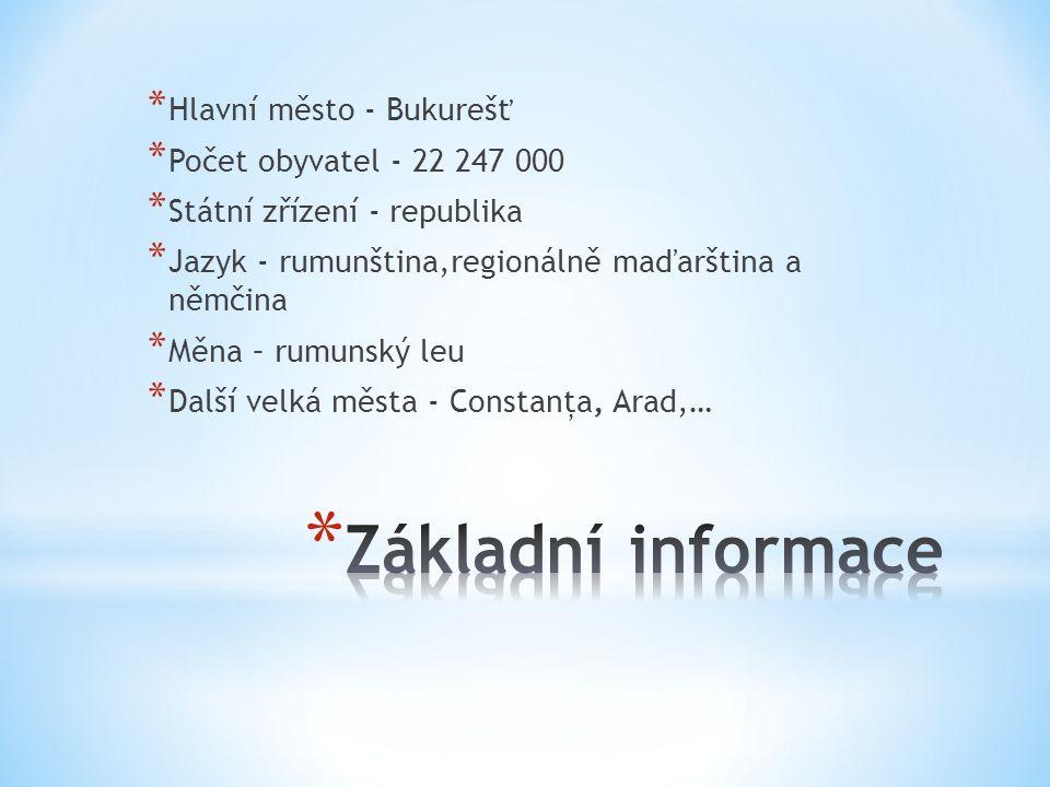 * Hlavní město - Bukurešť * Počet obyvatel - 22 247 000 * Státní zřízení - republika * Jazyk - rumunština,regionálně maďarština a němčina * Měna – rumunský leu * Další velká města - Constanţa, Arad,…