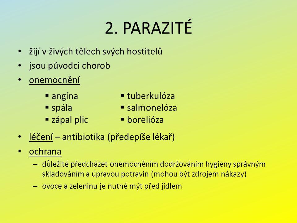 2. PARAZITÉ žijí v živých tělech svých hostitelů jsou původci chorob onemocnění léčení – antibiotika (předepíše lékař) ochrana – důležité předcházet o