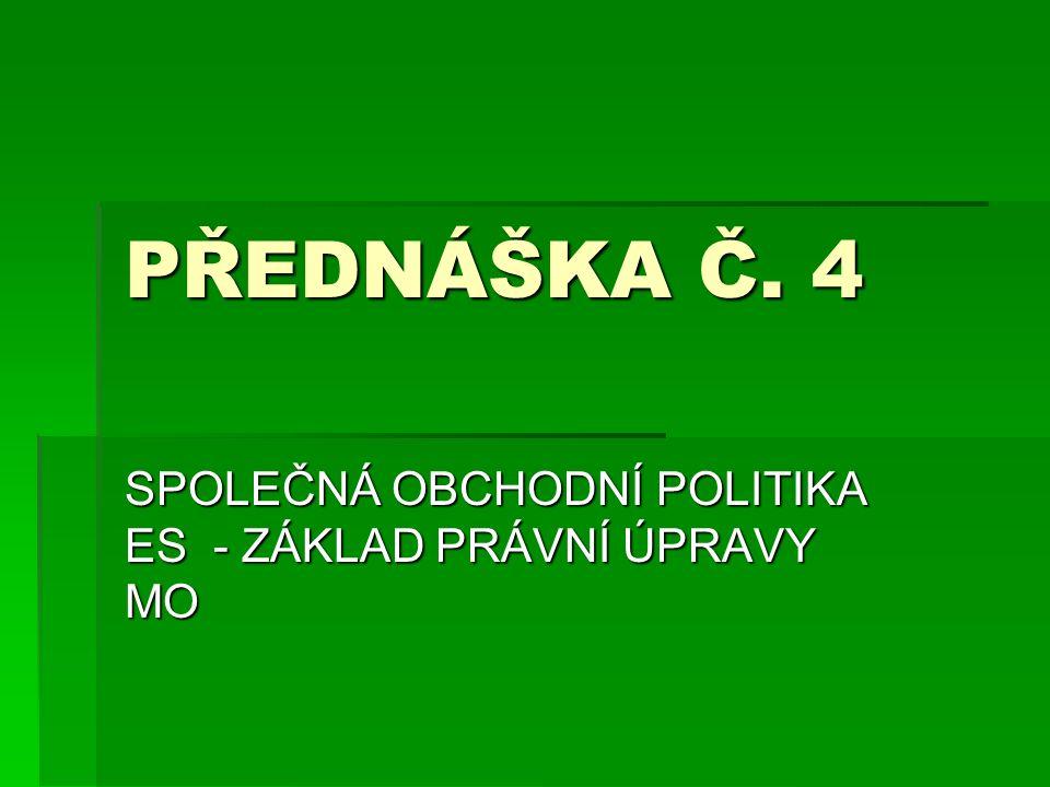 PŘEDNÁŠKA Č. 4 SPOLEČNÁ OBCHODNÍ POLITIKA ES - ZÁKLAD PRÁVNÍ ÚPRAVY MO