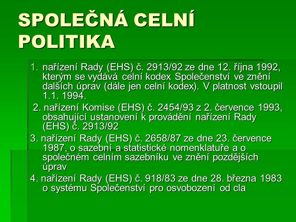 SPOLEČNÁ CELNÍ POLITIKA 1.nařízení Rady (EHS) č. 2913/92 ze dne 12.
