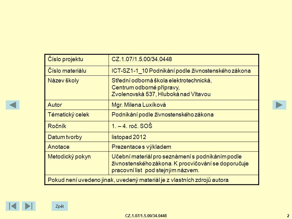 CZ.1.07/1.5.00/34.04482 Číslo projektuCZ.1.07/1.5.00/34.0448 Číslo materiáluICT-SZ1-1_10 Podnikání podle živnostenského zákona Název školyStřední odborná škola elektrotechnická, Centrum odborné přípravy, Zvolenovská 537, Hluboká nad Vltavou AutorMgr.
