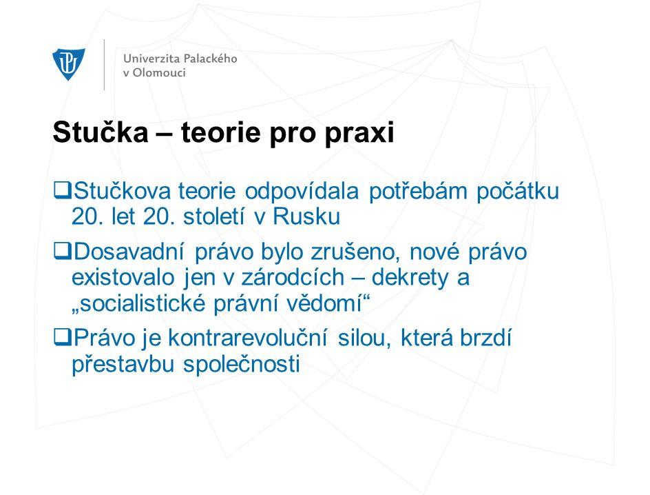 Stučka – teorie pro praxi  Stučkova teorie odpovídala potřebám počátku 20.