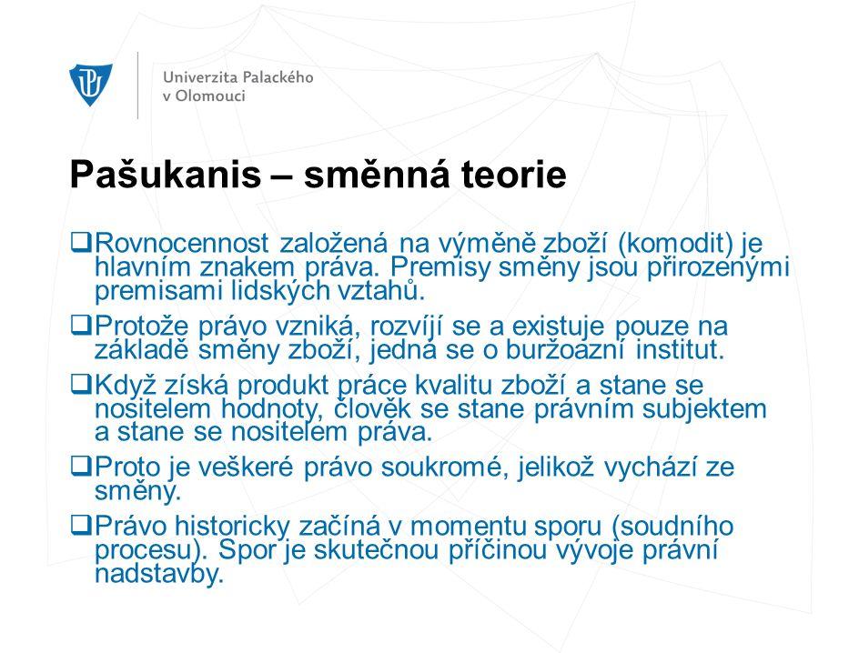Pašukanis – směnná teorie  Rovnocennost založená na výměně zboží (komodit) je hlavním znakem práva.