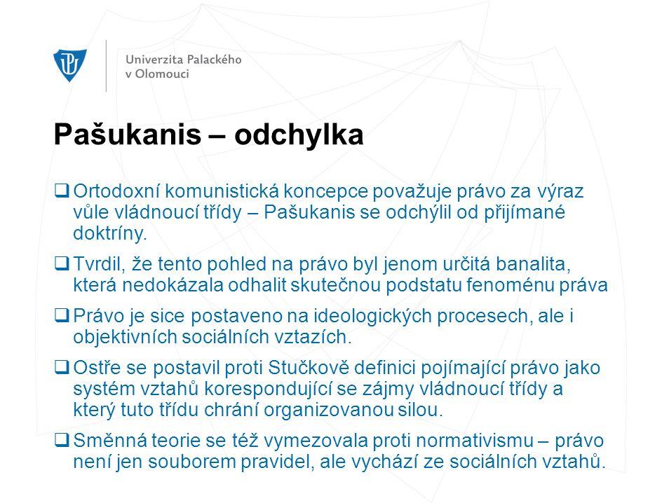 Pašukanis – odchylka  Ortodoxní komunistická koncepce považuje právo za výraz vůle vládnoucí třídy – Pašukanis se odchýlil od přijímané doktríny.