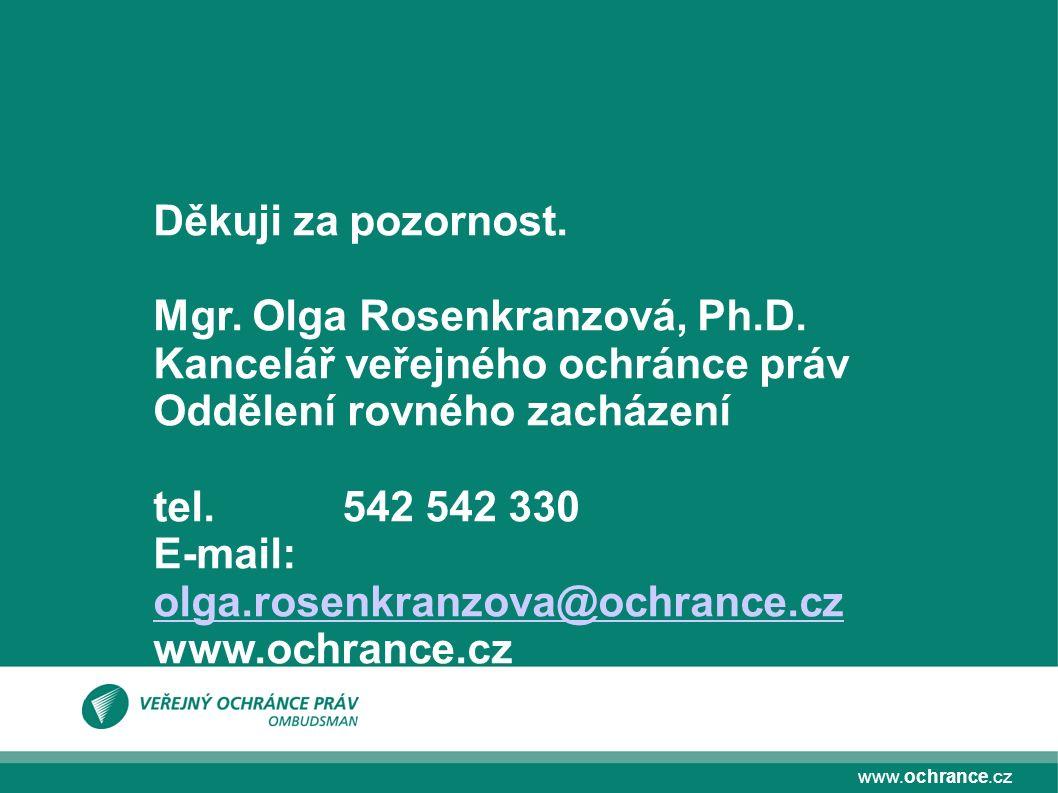 www.ochrance.cz Děkuji za pozornost. Mgr. Olga Rosenkranzová, Ph.D.