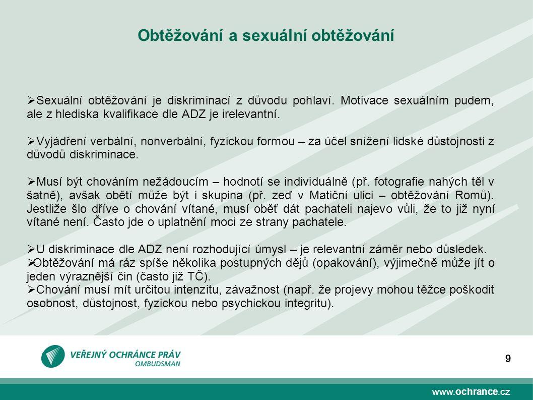 www.ochrance.cz 9 Obtěžování a sexuální obtěžování  Sexuální obtěžování je diskriminací z důvodu pohlaví.