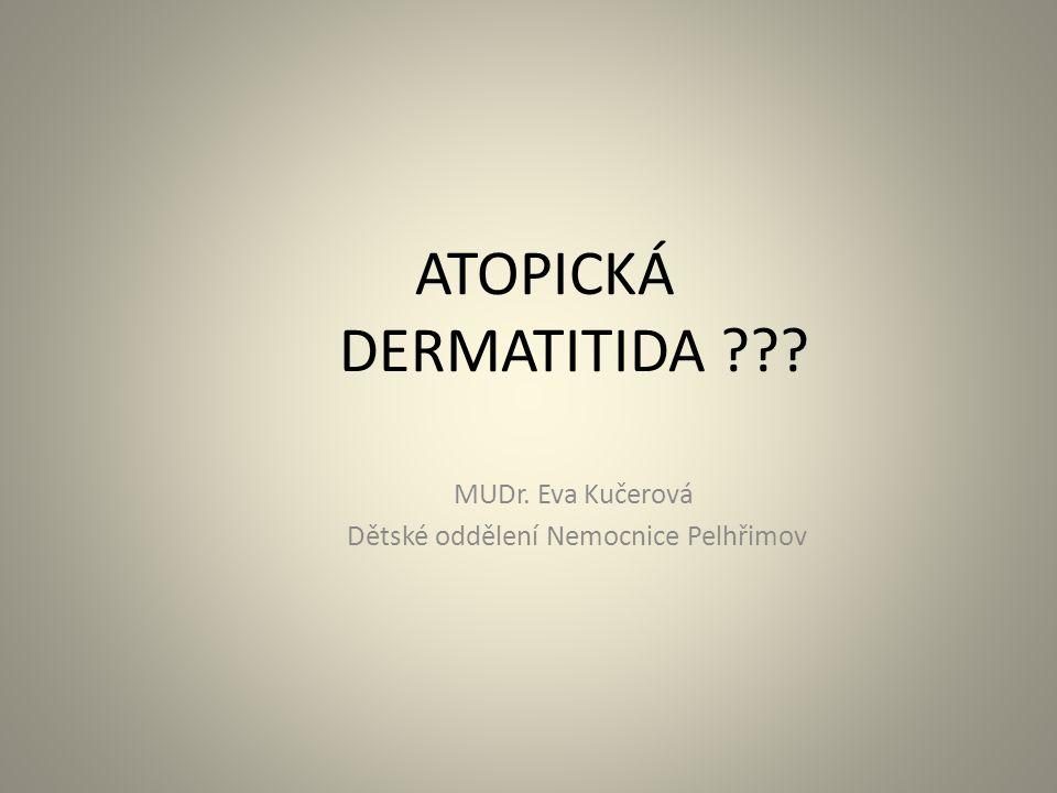 ATOPICKÁ DERMATITIDA MUDr. Eva Kučerová Dětské oddělení Nemocnice Pelhřimov