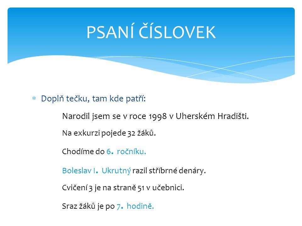  Doplň tečku, tam kde patří: Narodil jsem se v roce 1998 v Uherském Hradišti.