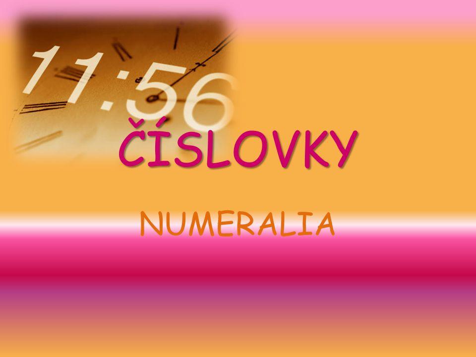 Obecná charakteristika Číslovky obecně nesou nějaký číselný význam, mohou označovat množství, pořadí, násobky apod.